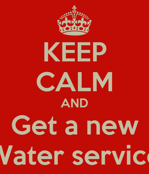 KEEP CALM AND Get a new Water service