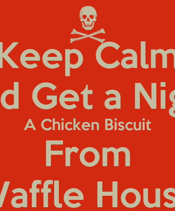 Keep Calm And Get a Nigga A Chicken Biscuit From Waffle House