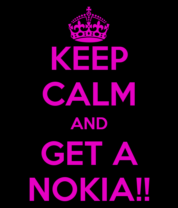 KEEP CALM AND GET A NOKIA!!