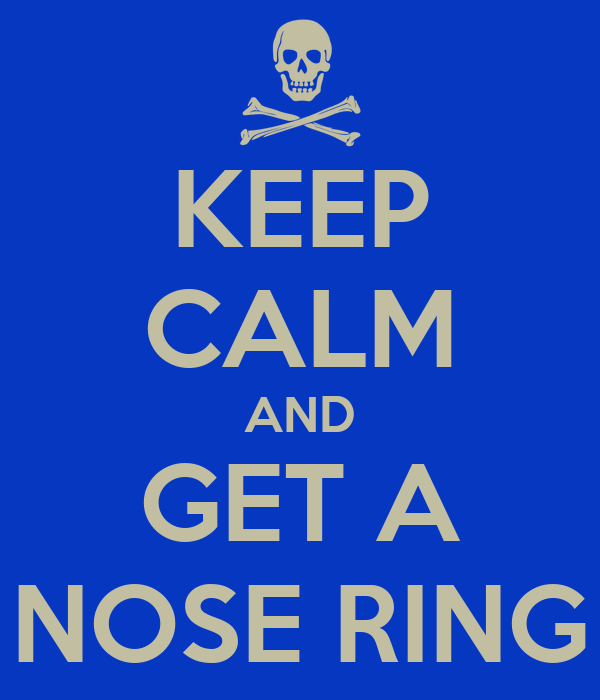 KEEP CALM AND GET A NOSE RING