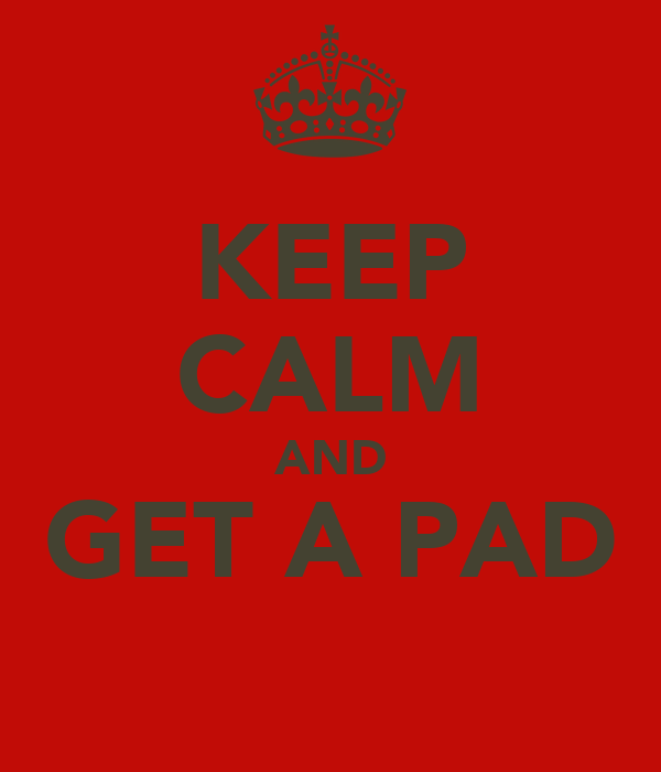 KEEP CALM AND GET A PAD