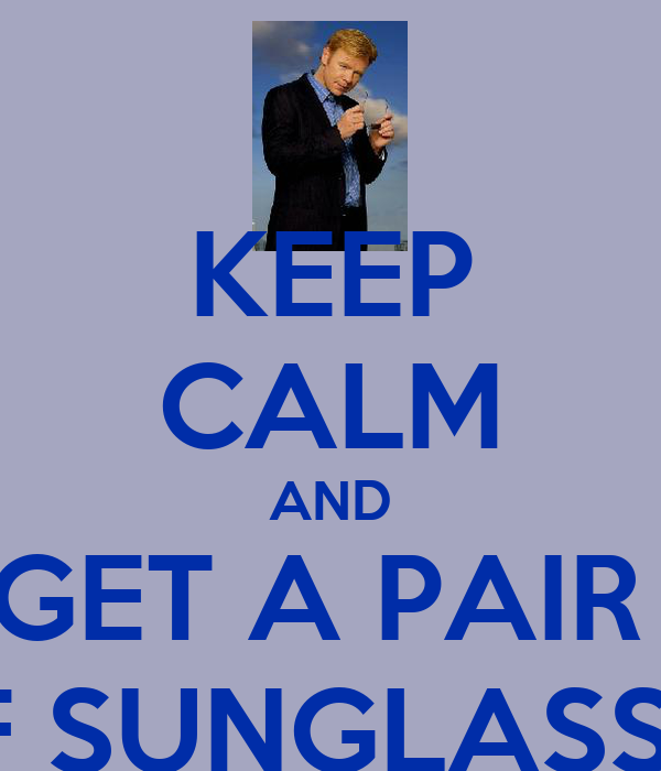 KEEP CALM AND GET A PAIR  OF SUNGLASSES
