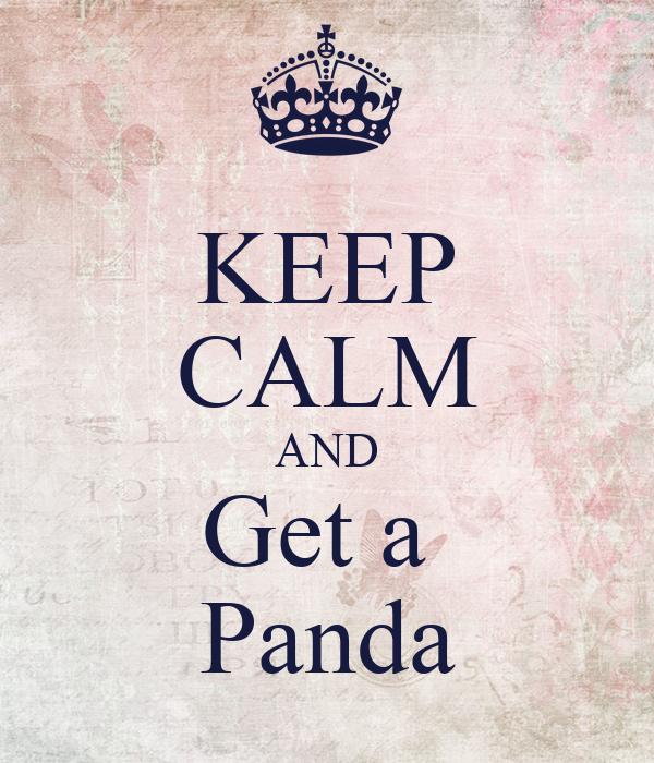 KEEP CALM AND Get a  Panda