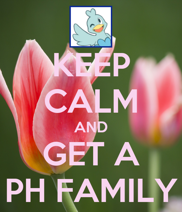 KEEP CALM AND GET A PH FAMILY