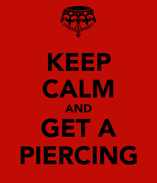 KEEP CALM AND GET A PIERCING