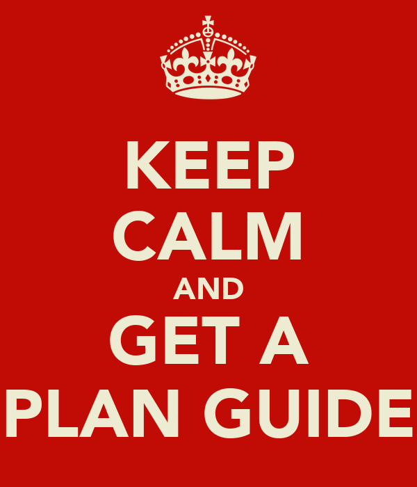 KEEP CALM AND GET A PLAN GUIDE