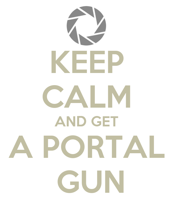 KEEP CALM AND GET A PORTAL  GUN