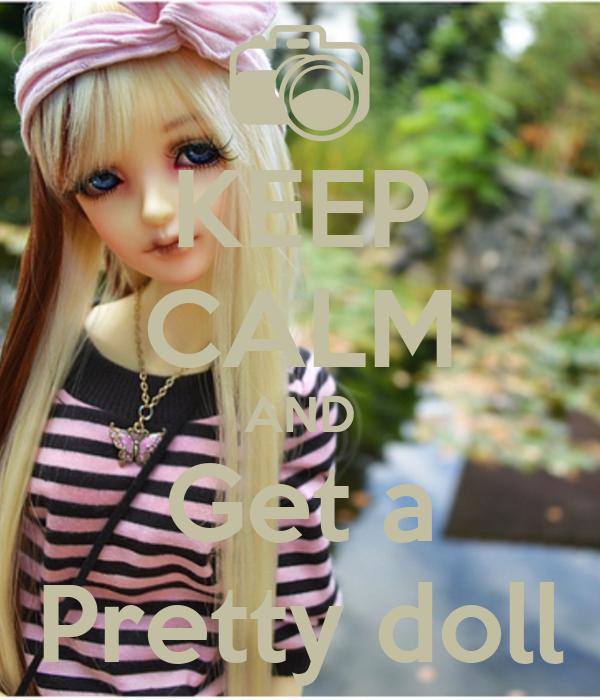 KEEP CALM AND Get a Pretty doll