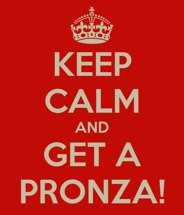 KEEP CALM AND GET A PRONZA!