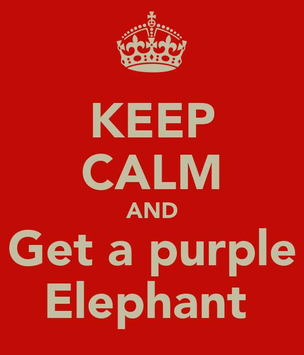 KEEP CALM AND Get a purple Elephant