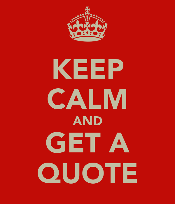 KEEP CALM AND GET A QUOTE