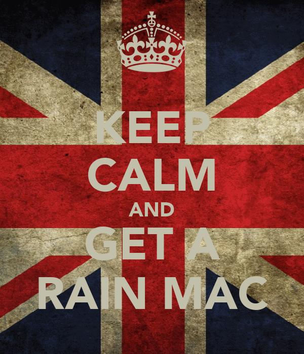 KEEP CALM AND GET A RAIN MAC