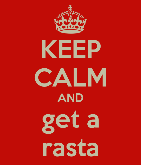 KEEP CALM AND get a rasta