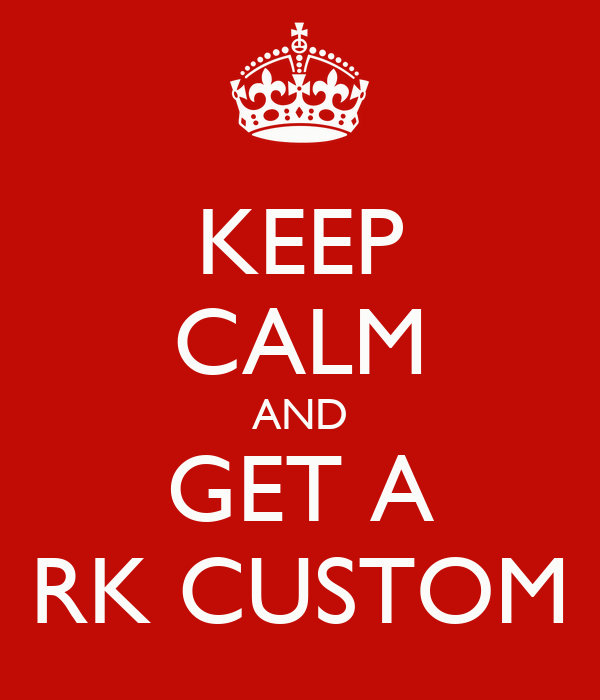 KEEP CALM AND GET A RK CUSTOM