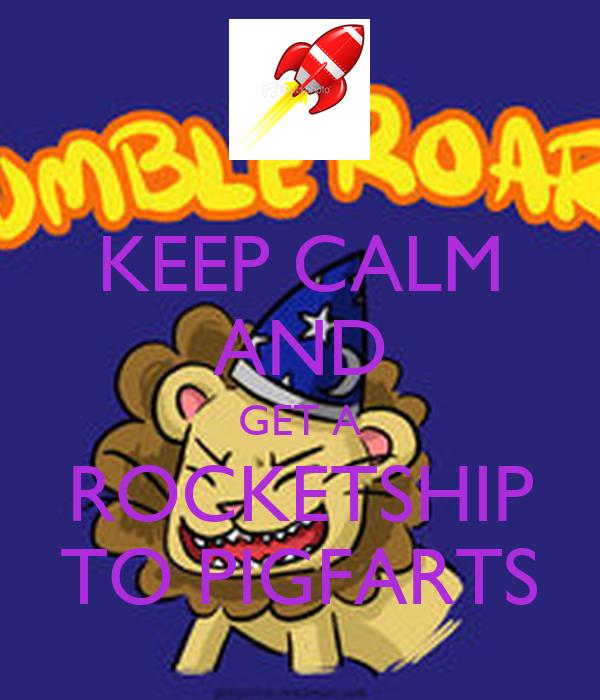 KEEP CALM AND GET A ROCKETSHIP TO PIGFARTS