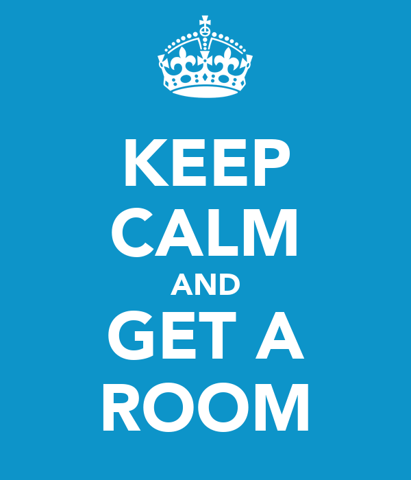 KEEP CALM AND GET A ROOM