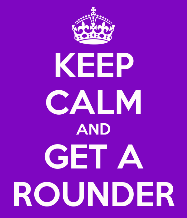 KEEP CALM AND GET A ROUNDER