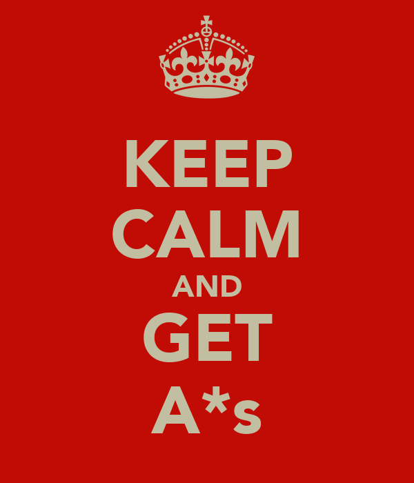 KEEP CALM AND GET A*s