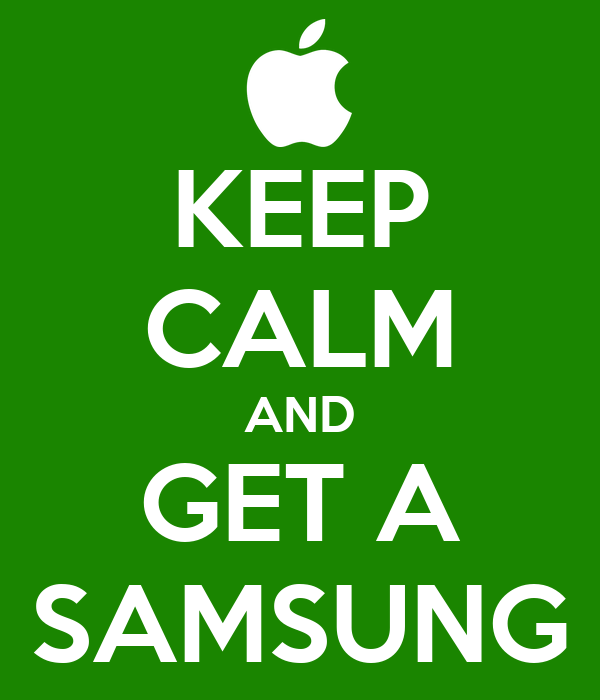 KEEP CALM AND GET A SAMSUNG