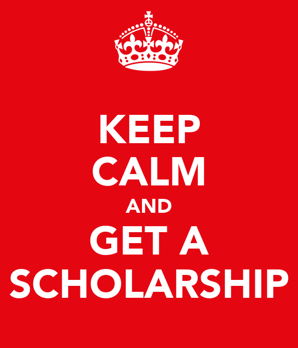 KEEP CALM AND GET A SCHOLARSHIP