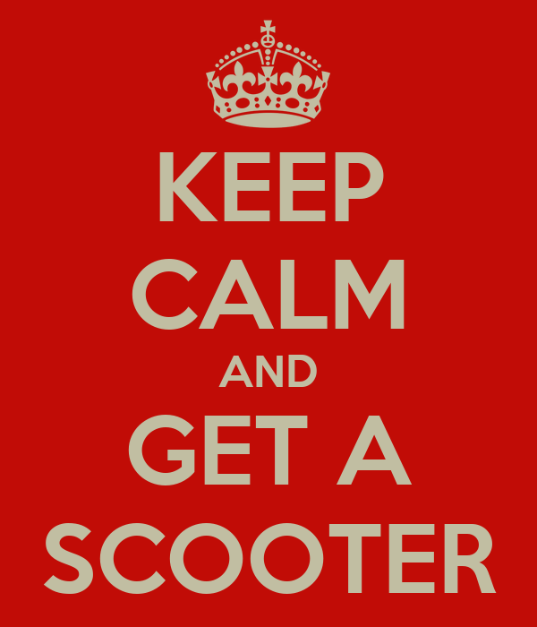 KEEP CALM AND GET A SCOOTER