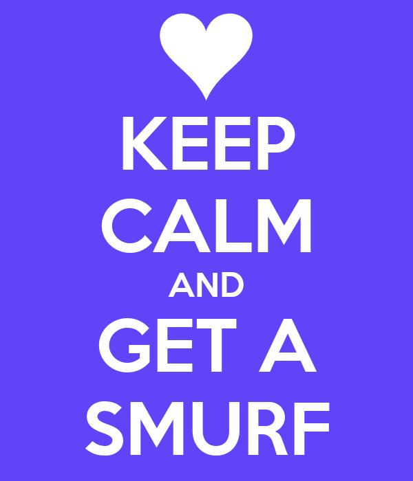 KEEP CALM AND GET A SMURF
