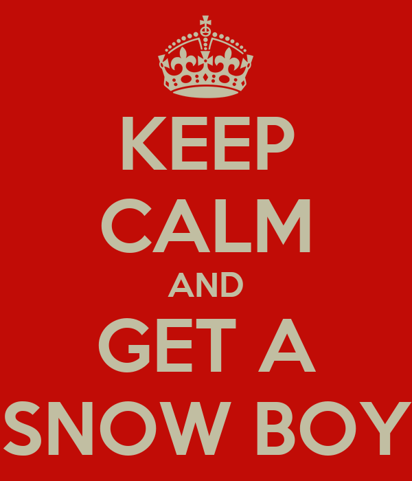 KEEP CALM AND GET A SNOW BOY