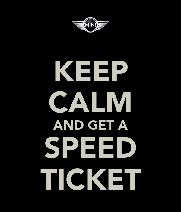 KEEP CALM AND GET A SPEED TICKET