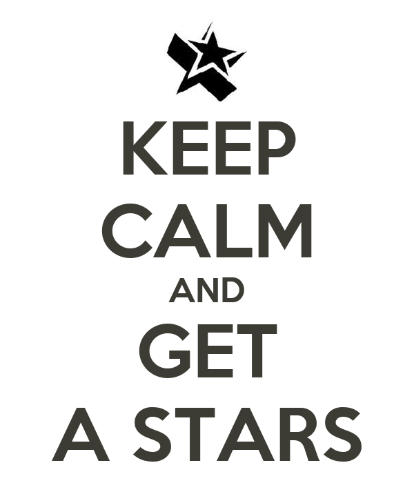 KEEP CALM AND GET A STARS