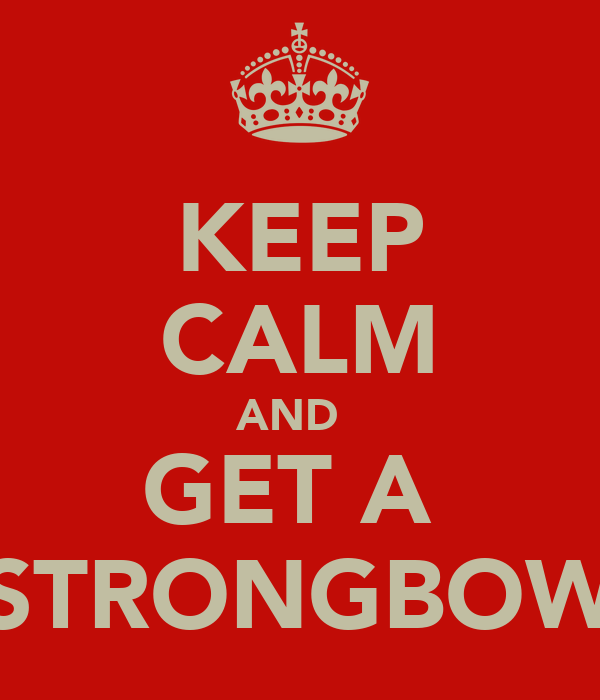 KEEP CALM AND   GET A  STRONGBOW