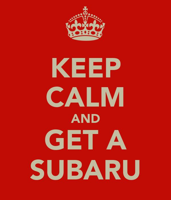 KEEP CALM AND GET A SUBARU