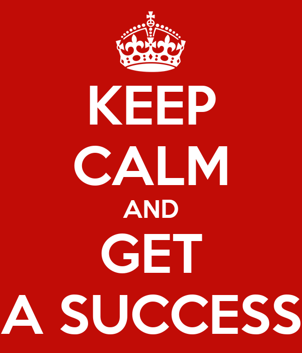 KEEP CALM AND GET A SUCCESS