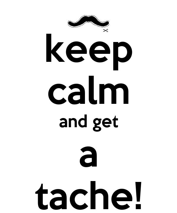keep calm and get a tache!
