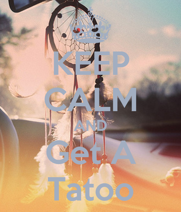 KEEP CALM AND Get A Tatoo