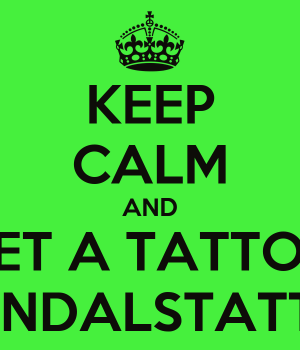 KEEP CALM AND GET A TATTOO BY VENDALSTATTOOS