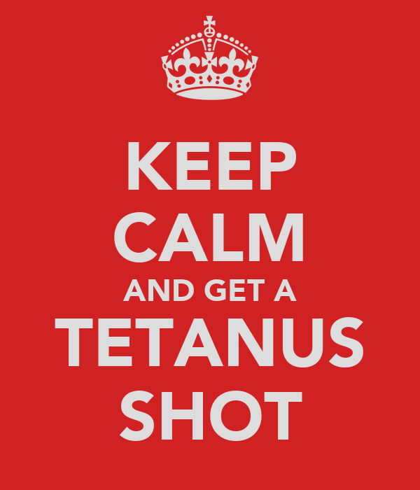 KEEP CALM AND GET A TETANUS SHOT