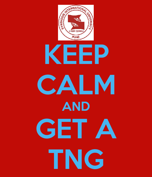 KEEP CALM AND GET A TNG