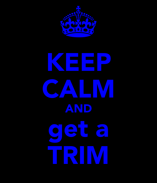 KEEP CALM AND get a TRIM