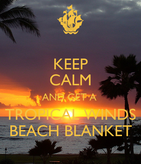 KEEP CALM AND GET A  TROPICAL WINDS BEACH BLANKET