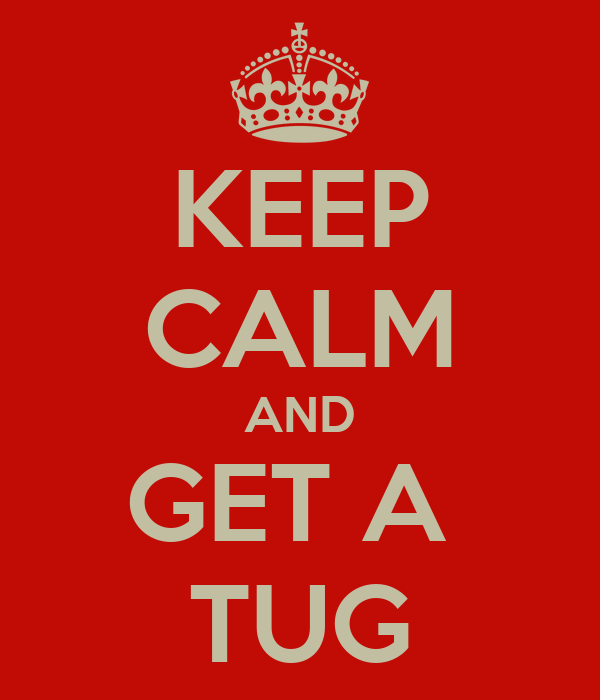 KEEP CALM AND GET A  TUG