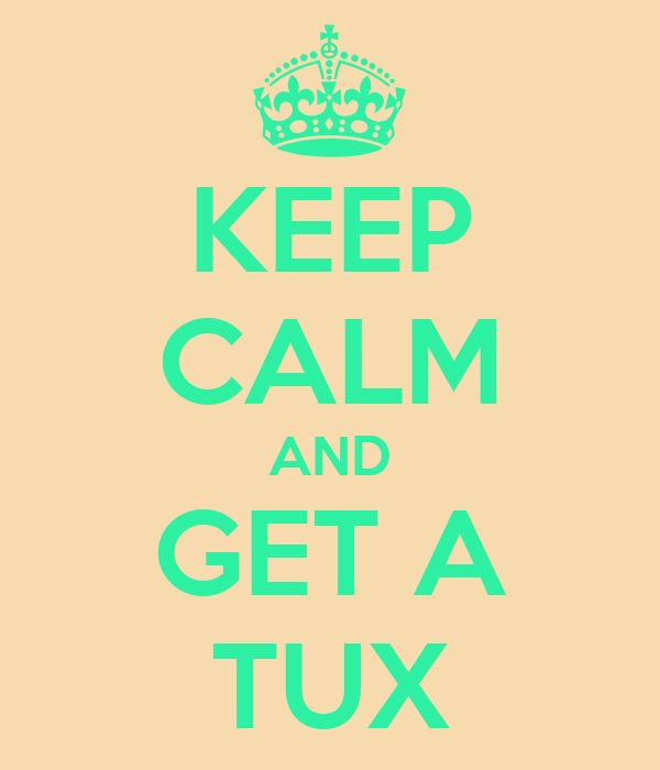 KEEP CALM AND GET A TUX