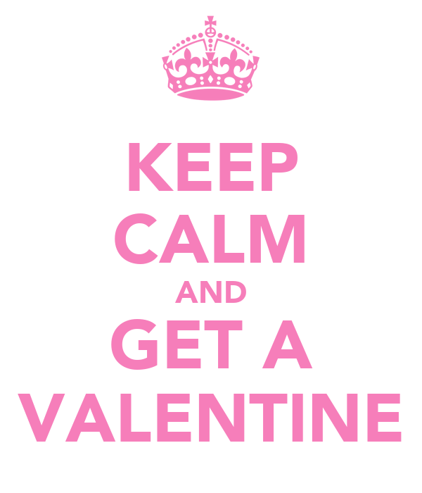 KEEP CALM AND GET A VALENTINE