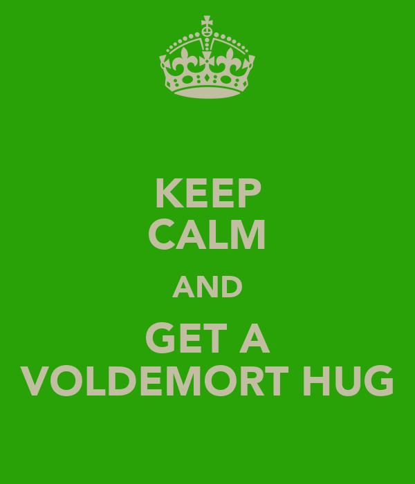KEEP CALM AND GET A VOLDEMORT HUG