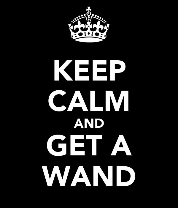 KEEP CALM AND GET A WAND