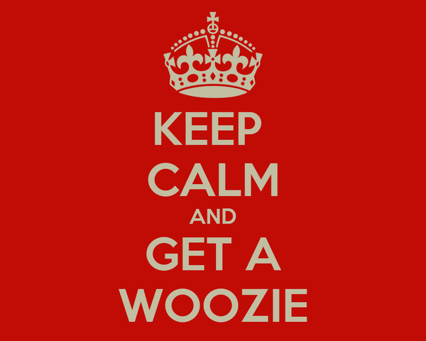 KEEP  CALM AND GET A WOOZIE