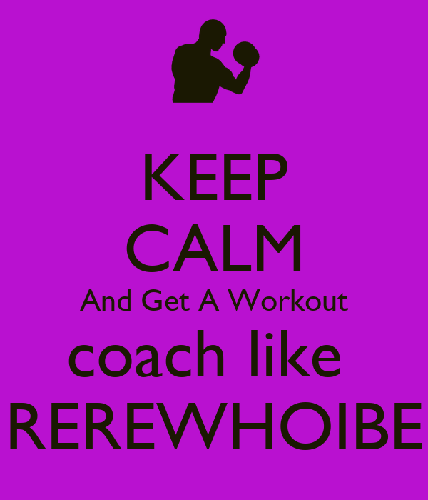 KEEP CALM And Get A Workout coach like  REREWHOIBE