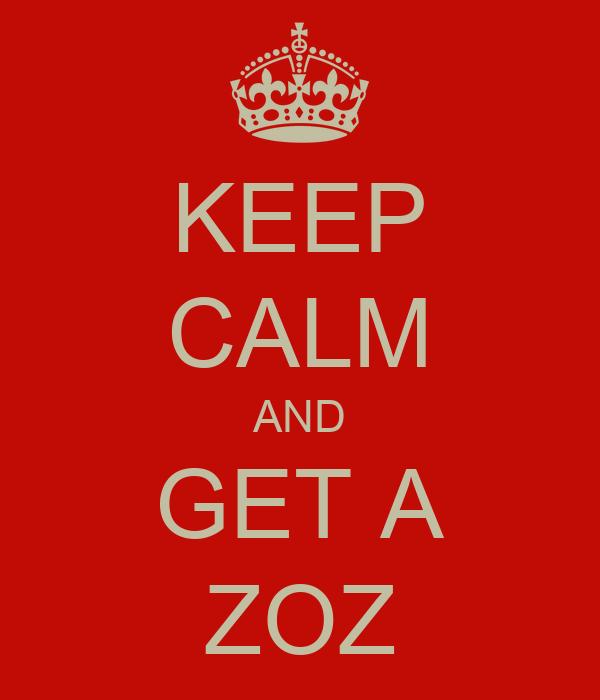 KEEP CALM AND GET A ZOZ