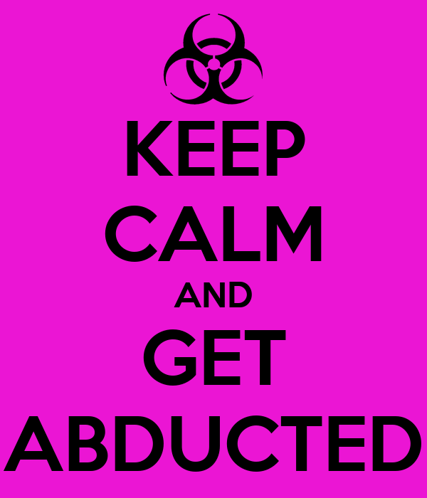 KEEP CALM AND GET ABDUCTED