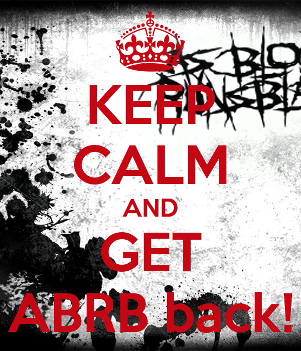 KEEP CALM AND GET ABRB back!