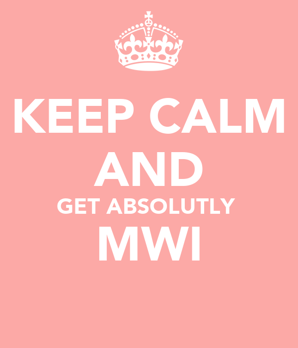 KEEP CALM AND GET ABSOLUTLY  MWI